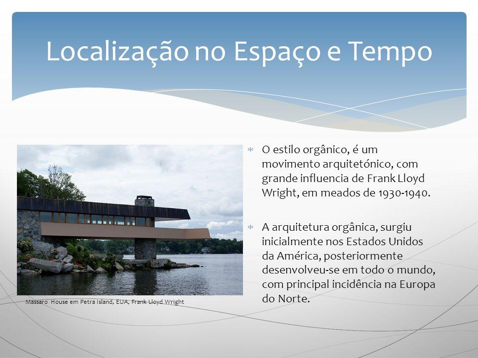 Localização no Espaço e Tempo O estilo orgânico, é um movimento arquitetónico, com grande influencia de Frank Lloyd Wright, em meados de 1930-1940.