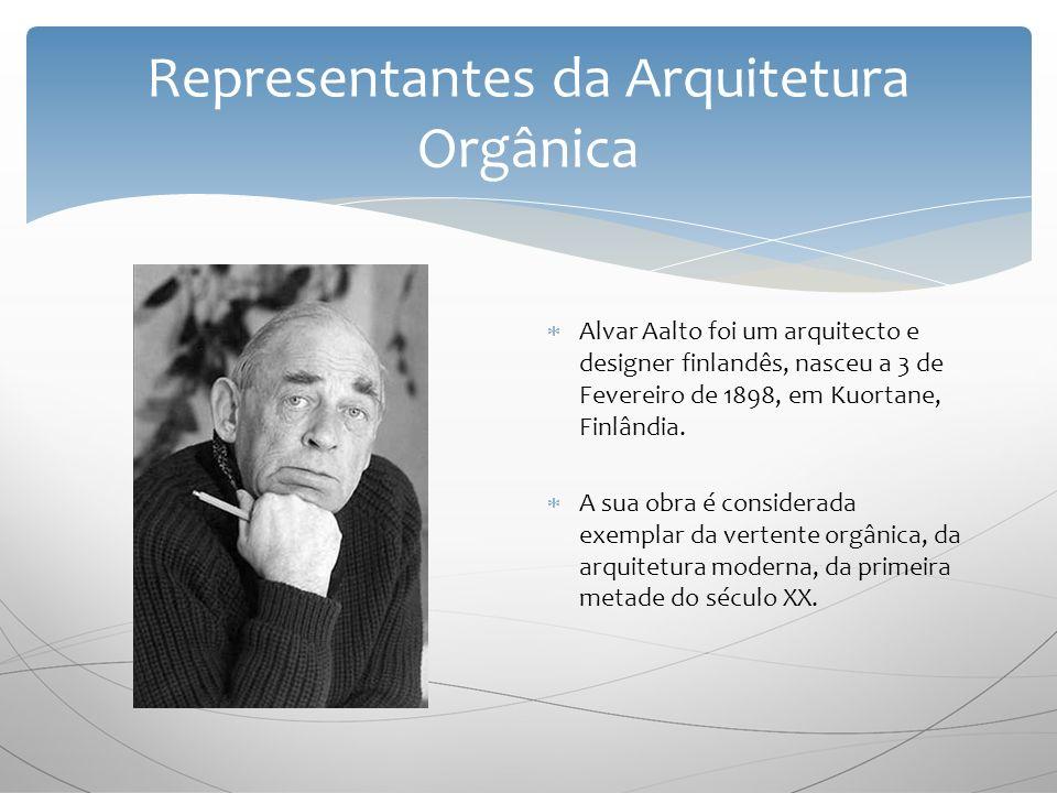 Representantes da Arquitetura Orgânica A lvar Aalto foi um arquitecto e designer finlandês, nasceu a 3 de Fevereiro de 1898, em Kuortane, Finlândia.