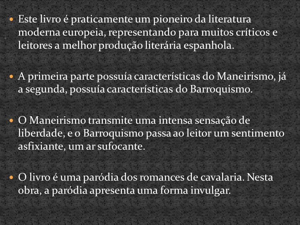 Este livro é praticamente um pioneiro da literatura moderna europeia, representando para muitos críticos e leitores a melhor produção literária espanh