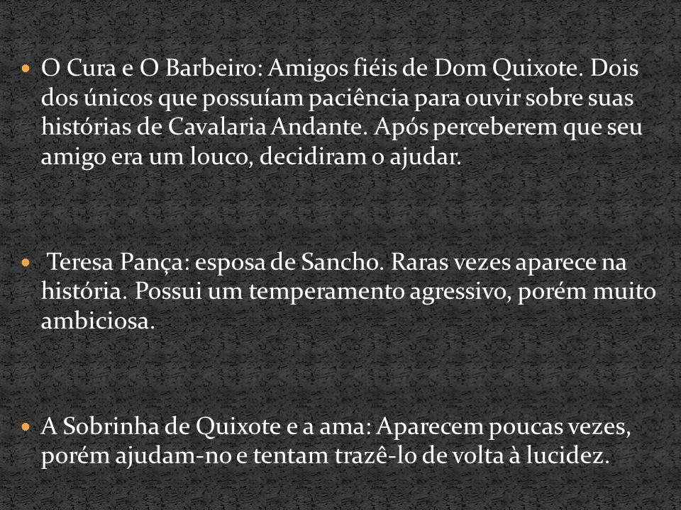 O estudante Sansão Carrasco: Publicou o livro sobre as aventuras de Dom Quixote, onde todos da Espanha a leram e provocou muito sucesso.