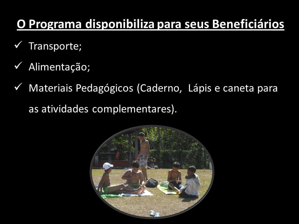 O Programa disponibiliza para seus Beneficiários Transporte; Alimentação; Materiais Pedagógicos (Caderno, Lápis e caneta para as atividades complement
