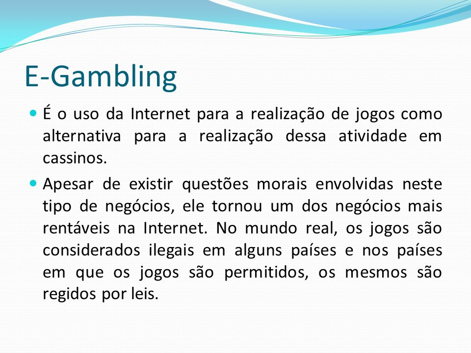 É o uso da Internet para a realização de jogos como alternativa para a realização dessa atividade em cassinos. Apesar de existir questões morais envol
