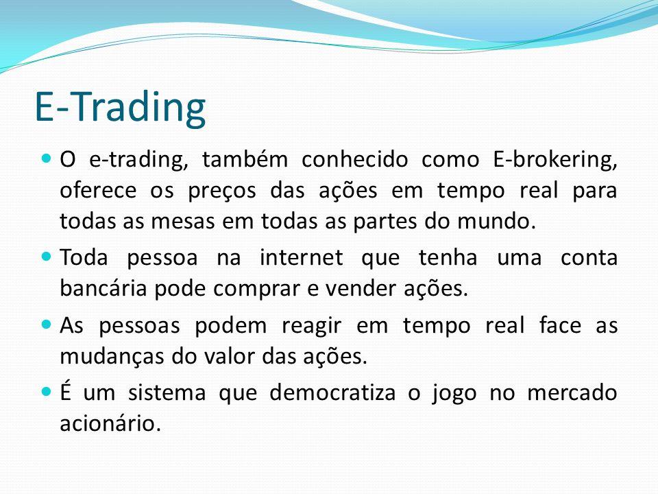 O e-trading, também conhecido como E-brokering, oferece os preços das ações em tempo real para todas as mesas em todas as partes do mundo. Toda pessoa