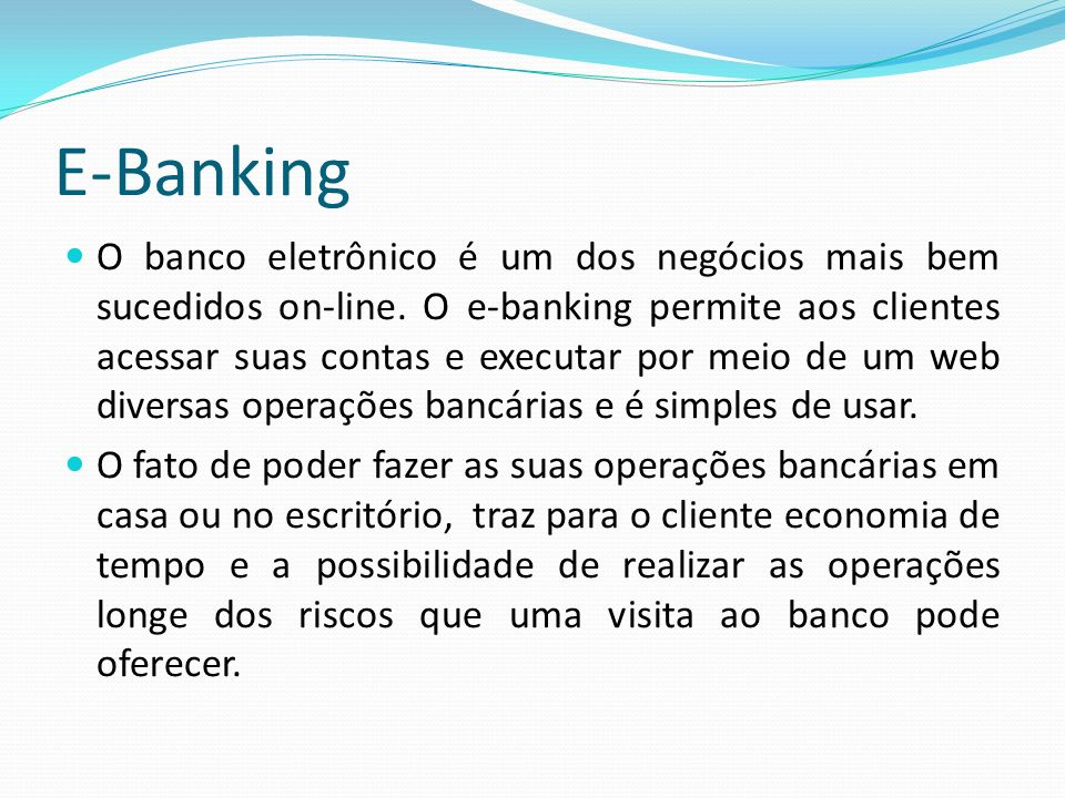 E-Banking No Brasil a maioria dos bancos já prestam esse tipo de serviço (Bradesco, Banco do Brasil, Itaú são alguns exemplos que podem ser consultados na Internet).
