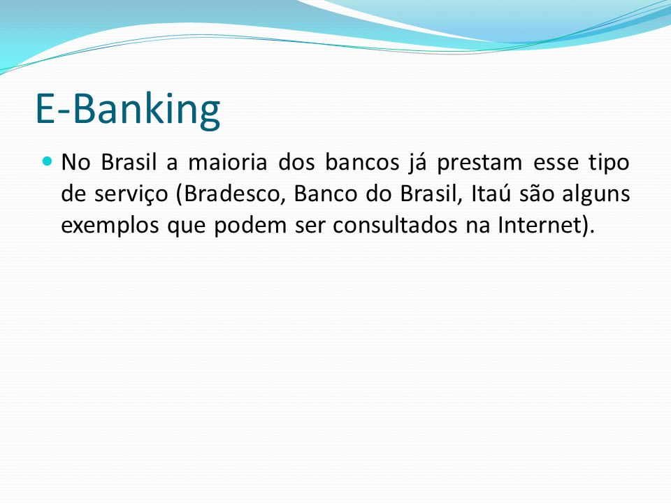 E-Banking No Brasil a maioria dos bancos já prestam esse tipo de serviço (Bradesco, Banco do Brasil, Itaú são alguns exemplos que podem ser consultado