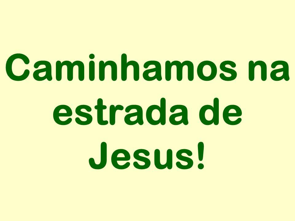Caminhamos na estrada de Jesus!