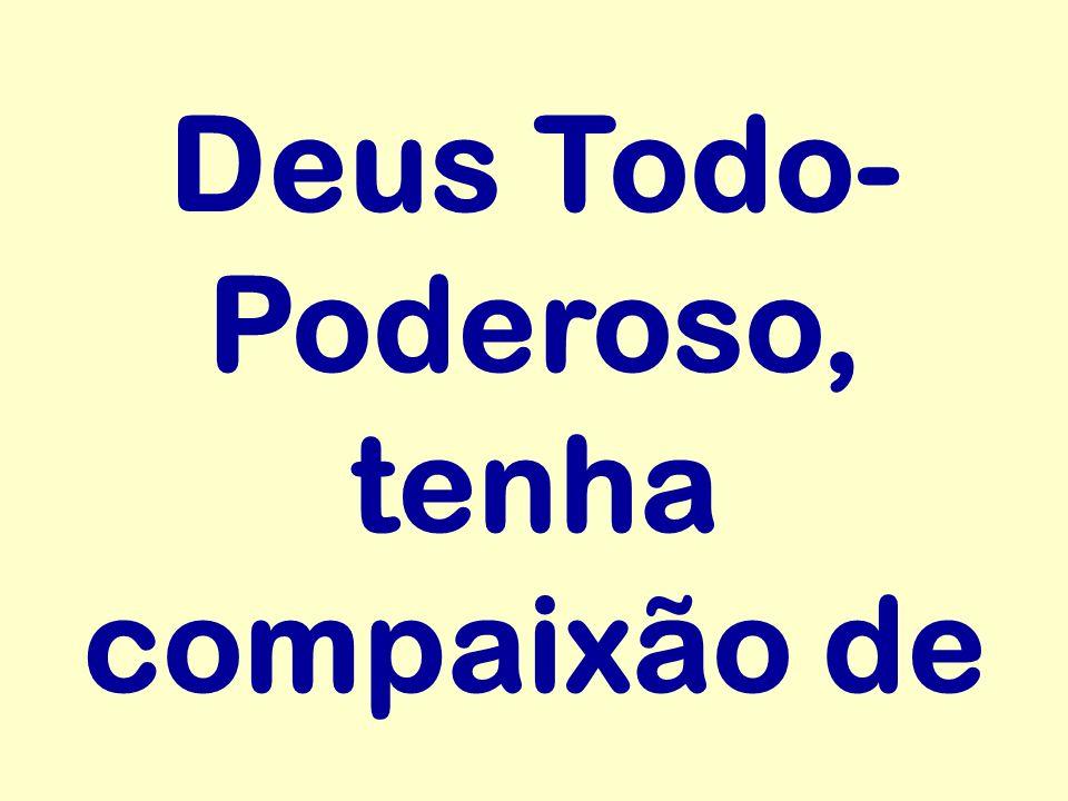 Deus Todo- Poderoso, tenha compaixão de
