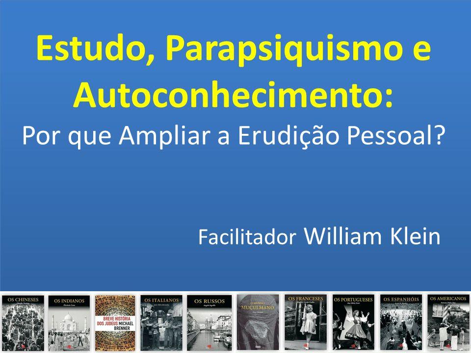 Estudo, Parapsiquismo e Autoconhecimento: Por que Ampliar a Erudição Pessoal? Facilitador William Klein