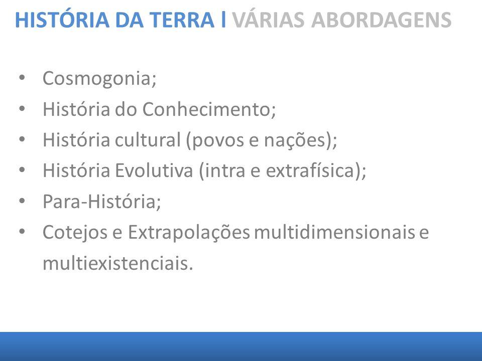 HISTÓRIA DA TERRA l VÁRIAS ABORDAGENS Cosmogonia; História do Conhecimento; História cultural (povos e nações); História Evolutiva (intra e extrafísic