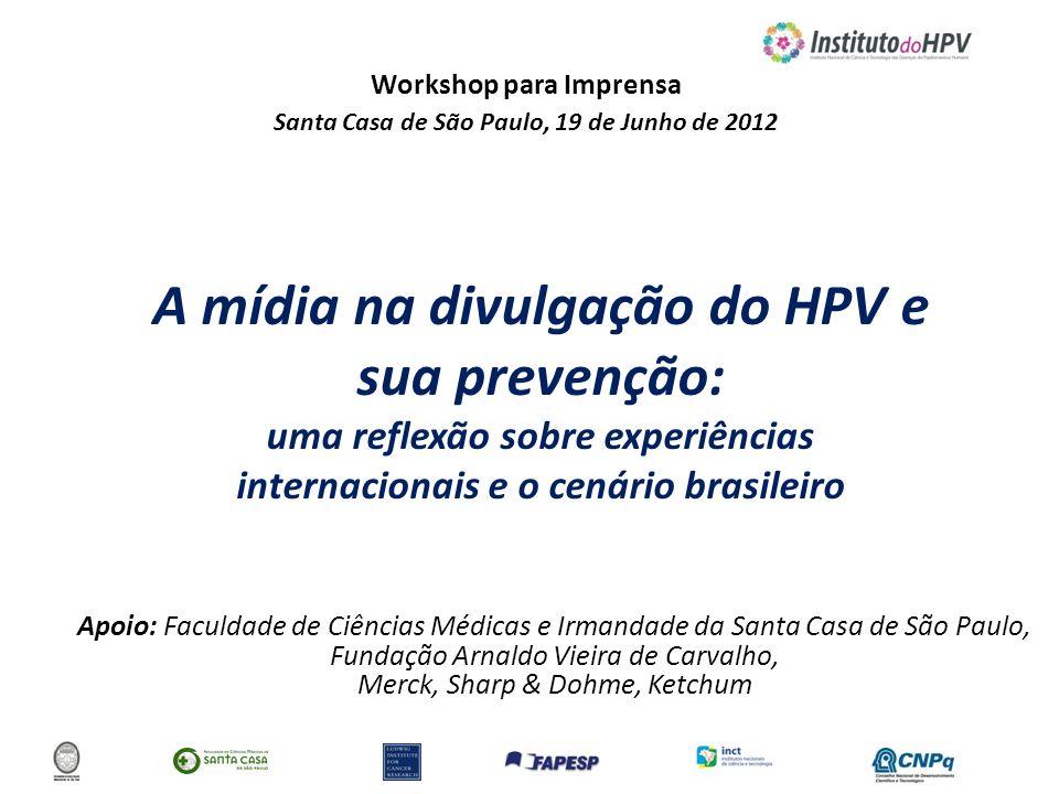 Workshop para Imprensa Santa Casa de São Paulo, 19 de Junho de 2012 A mídia na divulgação do HPV e sua prevenção: uma reflexão sobre experiências inte