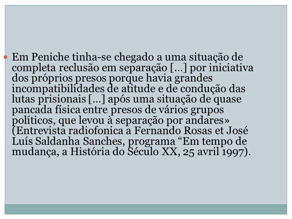 Em Peniche tinha-se chegado a uma situação de completa reclusão em separação […] por iniciativa dos próprios presos porque havia grandes incompatibili
