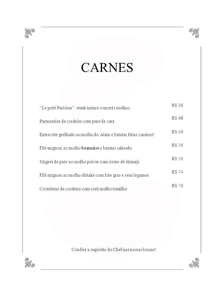 CARNES Le petit Parisien: steak tartare com três molhos Parmentier de cordeiro com puré de cara Entrecôte grelhado ao molho do Alain e batatas fritas caseiras.