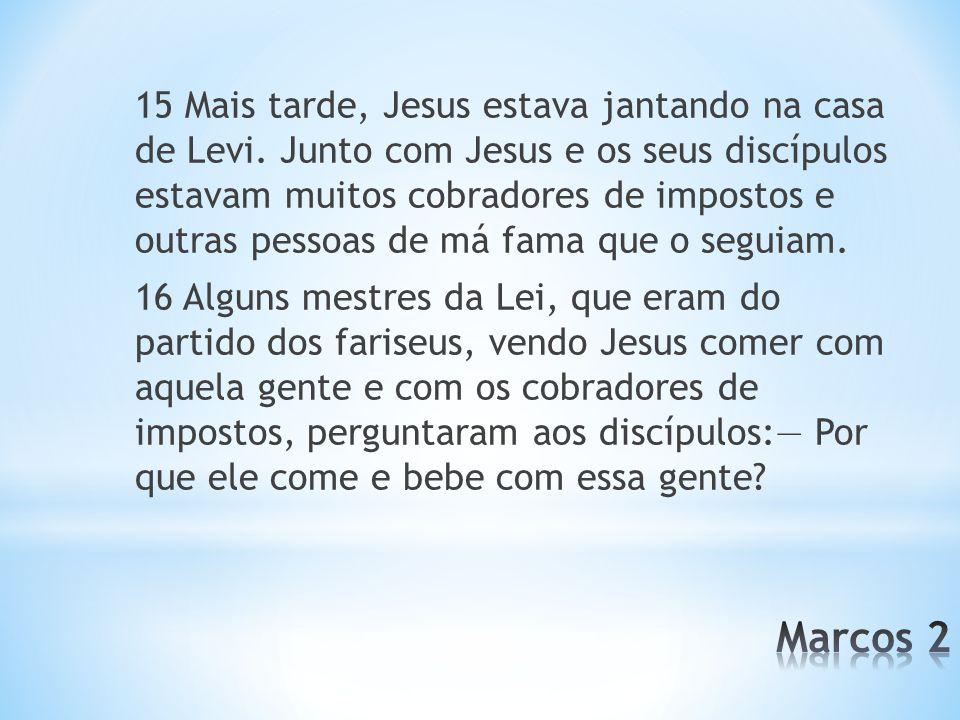 17 Jesus ouviu a pergunta e disse aos mestres da Lei: Os que têm saúde não precisam de médico, mas sim os doentes.