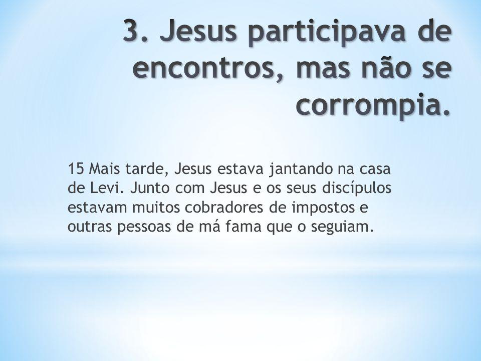 15 Mais tarde, Jesus estava jantando na casa de Levi. Junto com Jesus e os seus discípulos estavam muitos cobradores de impostos e outras pessoas de m