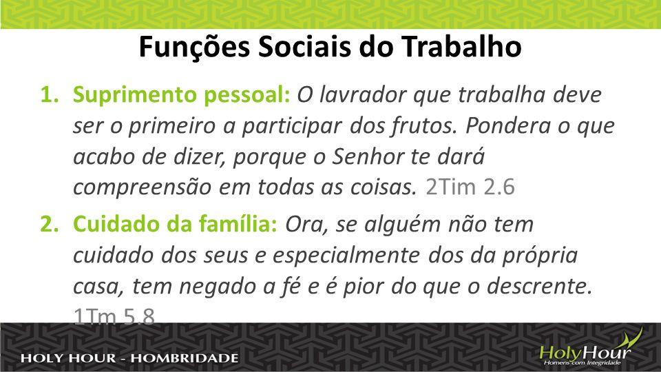 Funções Sociais do Trabalho 1.Suprimento pessoal: O lavrador que trabalha deve ser o primeiro a participar dos frutos.