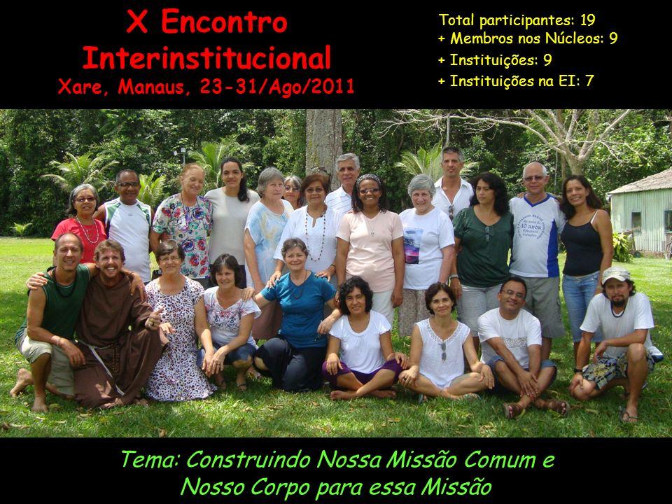X Encontro Interinstitucional Xare, Manaus, 23-31/Ago/2011 Tema: Construindo Nossa Missão Comum e Nosso Corpo para essa Missão Total participantes: 19