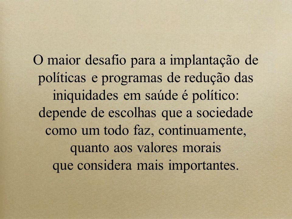 O maior desafio para a implantação de políticas e programas de redução das iniquidades em saúde é político: depende de escolhas que a sociedade como u