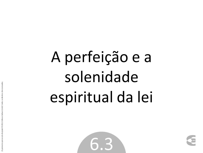 A perfeição e a solenidade espiritual da lei 6.3 Os primeiros passos do discípulo © 2011 Editora Cultura Cristã. Todos os direitos são reservados.