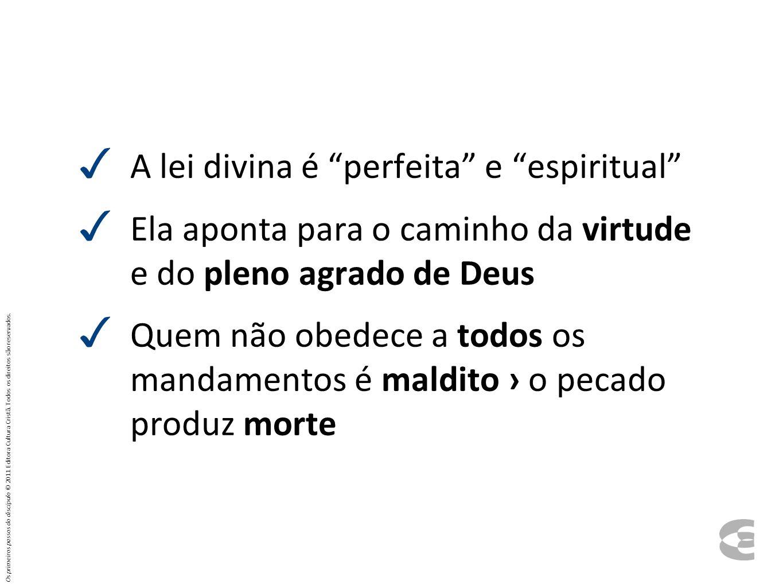 A lei divina é perfeita e espiritual Ela aponta para o caminho da virtude e do pleno agrado de Deus Quem não obedece a todos os mandamentos é maldito