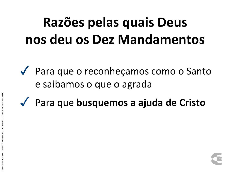 Razões pelas quais Deus nos deu os Dez Mandamentos Para que o reconheçamos como o Santo e saibamos o que o agrada Para que busquemos a ajuda de Cristo