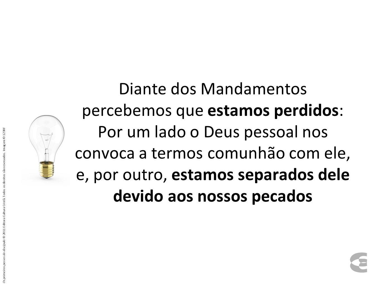 Diante dos Mandamentos percebemos que estamos perdidos: Por um lado o Deus pessoal nos convoca a termos comunhão com ele, e, por outro, estamos separa