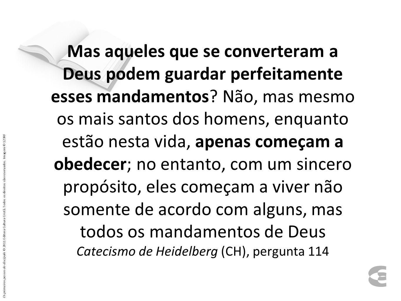 Mas aqueles que se converteram a Deus podem guardar perfeitamente esses mandamentos? Não, mas mesmo os mais santos dos homens, enquanto estão nesta vi