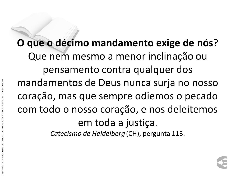 O que o décimo mandamento exige de nós? Que nem mesmo a menor inclinação ou pensamento contra qualquer dos mandamentos de Deus nunca surja no nosso co