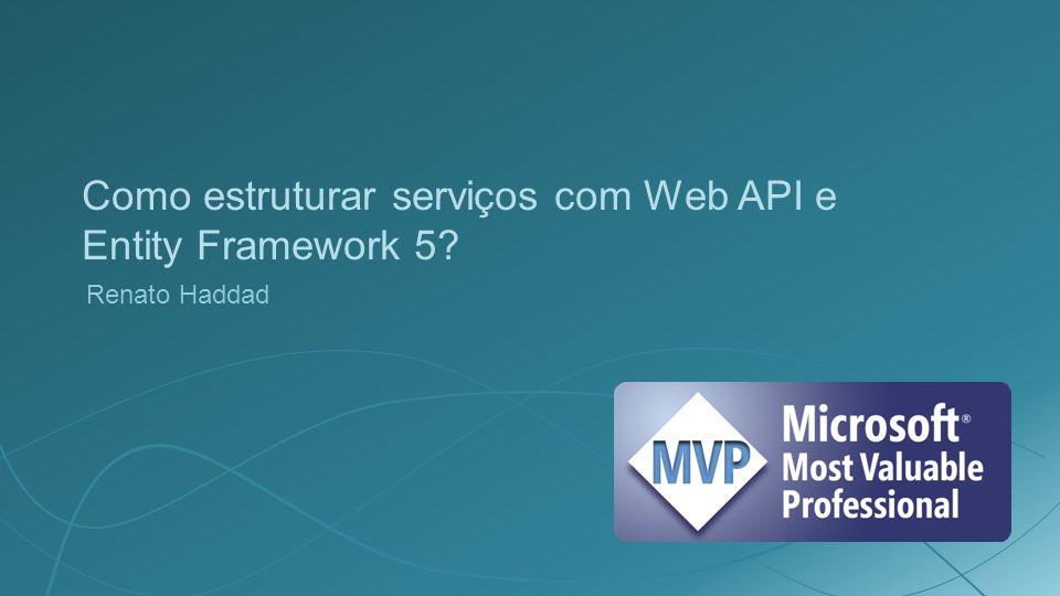 Como estruturar serviços com Web API e Entity Framework 5? Renato Haddad