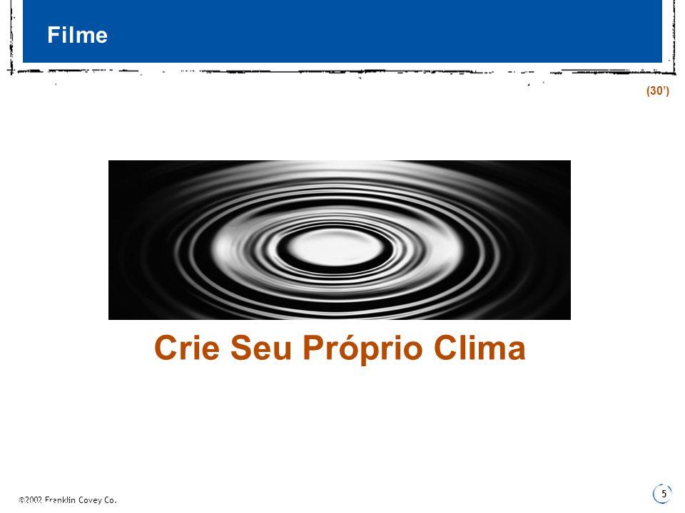 ©2002 Franklin Covey Co. 5 3 Fundamentos Filme Crie Seu Próprio Clima (30)