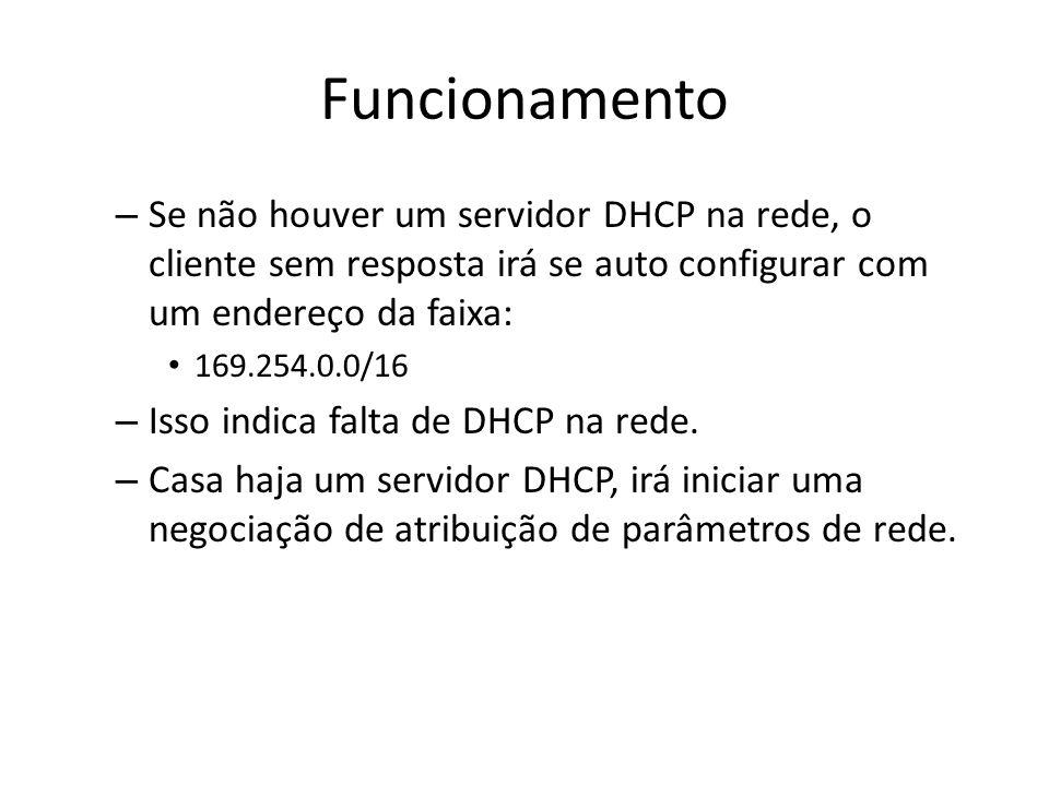 Funcionamento – Se não houver um servidor DHCP na rede, o cliente sem resposta irá se auto configurar com um endereço da faixa: 169.254.0.0/16 – Isso