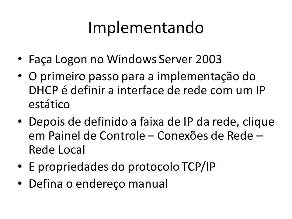 Implementando Faça Logon no Windows Server 2003 O primeiro passo para a implementação do DHCP é definir a interface de rede com um IP estático Depois