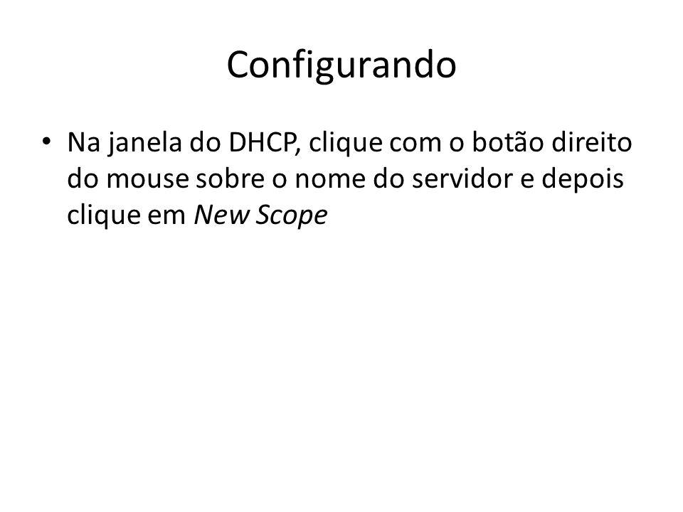 Na janela do DHCP, clique com o botão direito do mouse sobre o nome do servidor e depois clique em New Scope