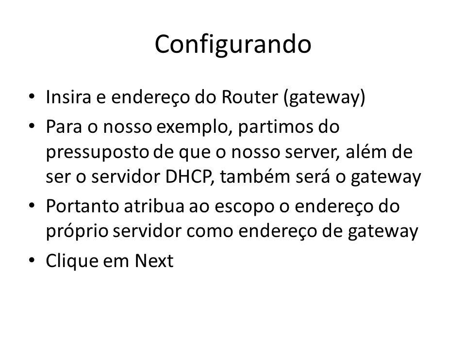 Configurando Insira e endereço do Router (gateway) Para o nosso exemplo, partimos do pressuposto de que o nosso server, além de ser o servidor DHCP, t