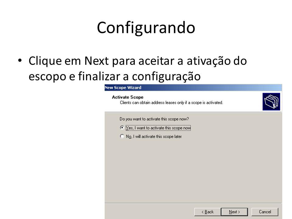 Configurando Clique em Next para aceitar a ativação do escopo e finalizar a configuração