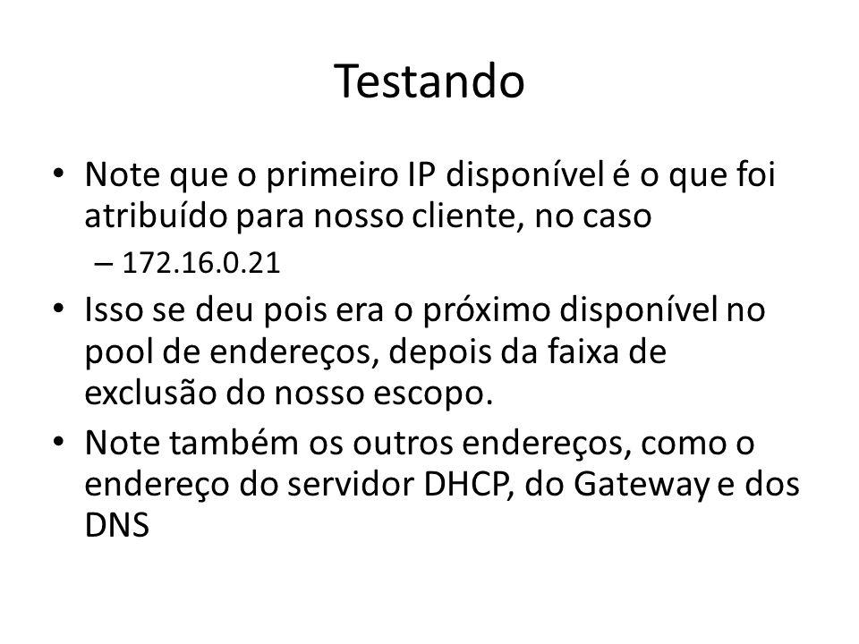 Testando Note que o primeiro IP disponível é o que foi atribuído para nosso cliente, no caso – 172.16.0.21 Isso se deu pois era o próximo disponível n