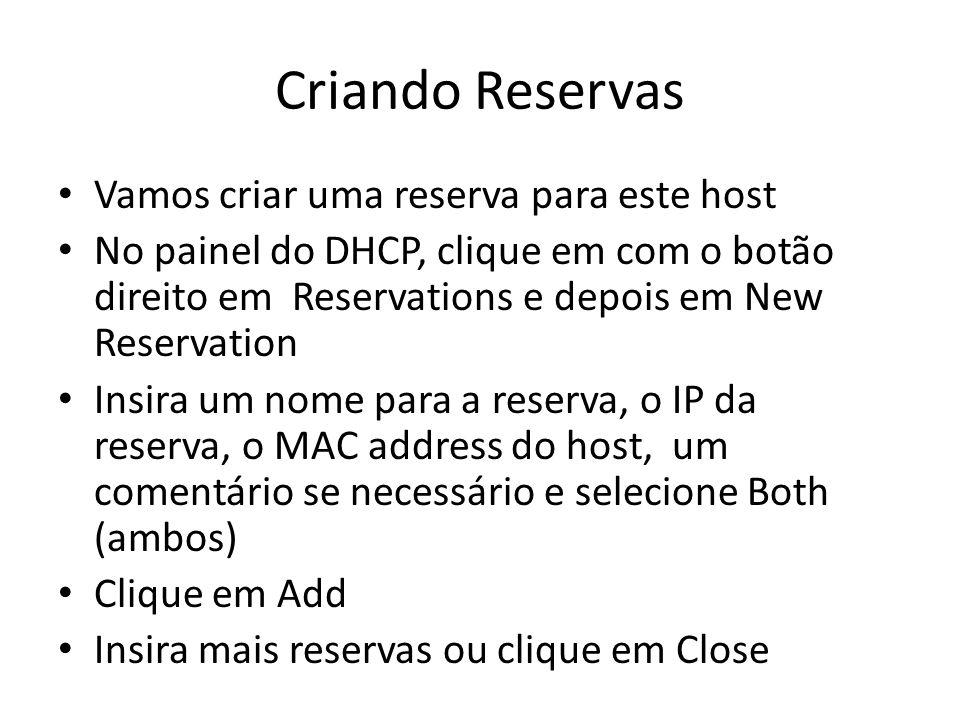 Criando Reservas Vamos criar uma reserva para este host No painel do DHCP, clique em com o botão direito em Reservations e depois em New Reservation I