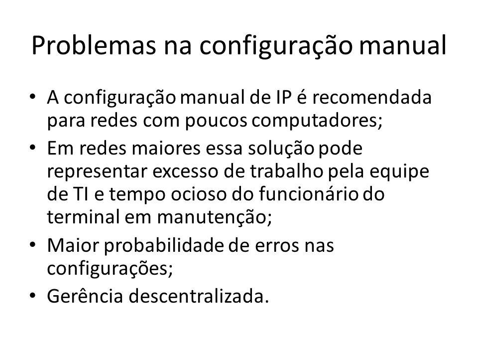 Problemas na configuração manual A configuração manual de IP é recomendada para redes com poucos computadores; Em redes maiores essa solução pode repr