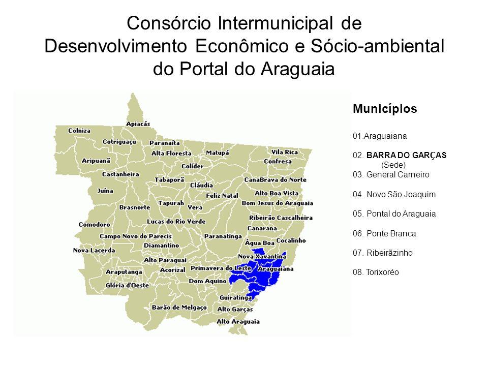 Consórcio Intermunicipal de Desenvolvimento Econômico e Sócio-ambiental do Portal do Araguaia Municípios 01.Araguaiana 02. BARRA DO GAR Ç AS (Sede) 03