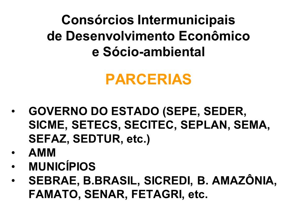 PARCERIAS GOVERNO DO ESTADO (SEPE, SEDER, SICME, SETECS, SECITEC, SEPLAN, SEMA, SEFAZ, SEDTUR, etc.) AMM MUNICÍPIOS SEBRAE, B.BRASIL, SICREDI, B. AMAZ