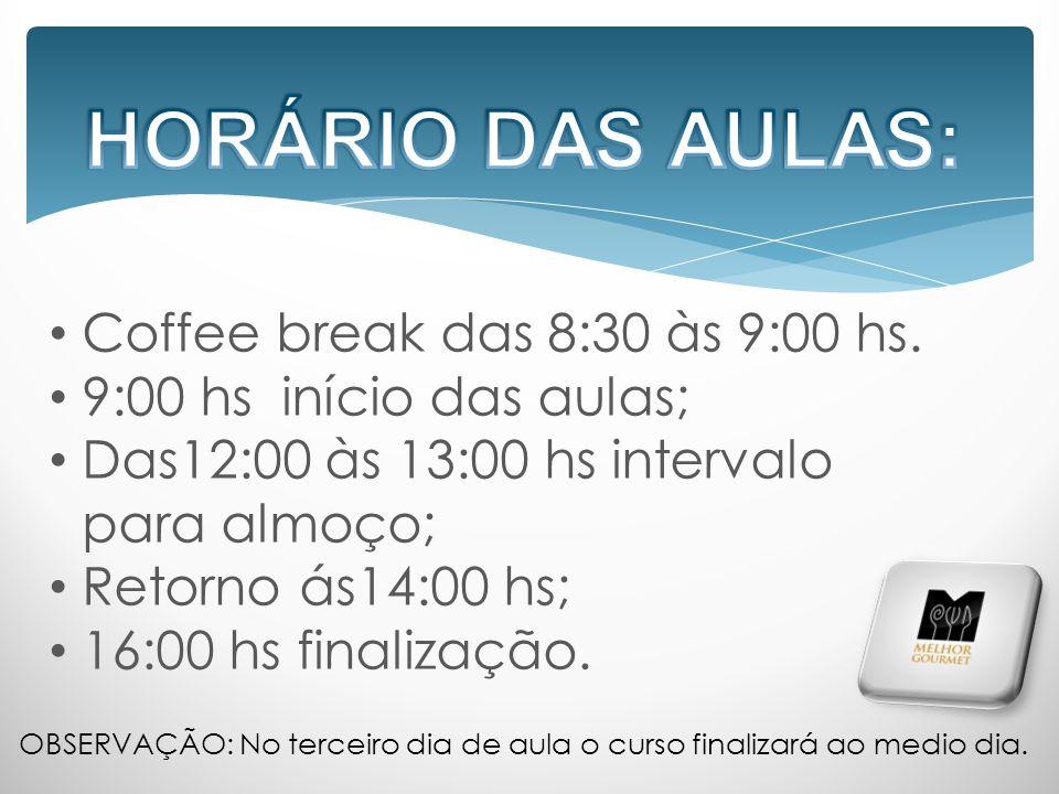 Coffee break das 8:30 às 9:00 hs. 9:00 hs início das aulas; Das12:00 às 13:00 hs intervalo para almoço; Retorno ás14:00 hs; 16:00 hs finalização. OBSE