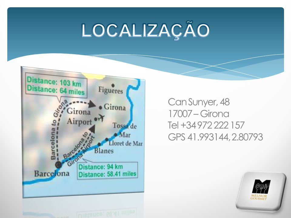 Can Sunyer, 48 17007 – Girona Tel +34 972 222 157 GPS 41.993144, 2.80793