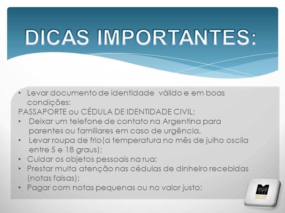 Levar documento de identidade válido e em boas condições: PASSAPORTE ou CÉDULA DE IDENTIDADE CIVIL; Deixar um telefone de contato na Argentina para pa