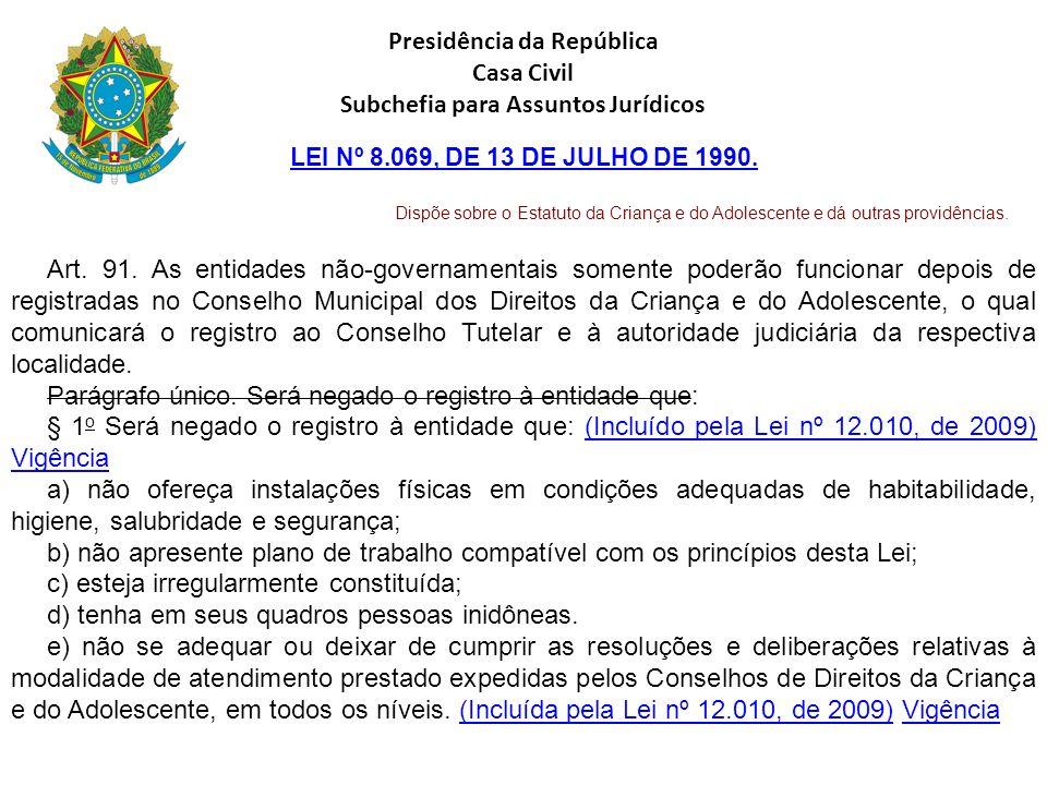 Presidência da República Casa Civil Subchefia para Assuntos Jurídicos LEI Nº 8.069, DE 13 DE JULHO DE 1990. Dispõe sobre o Estatuto da Criança e do Ad