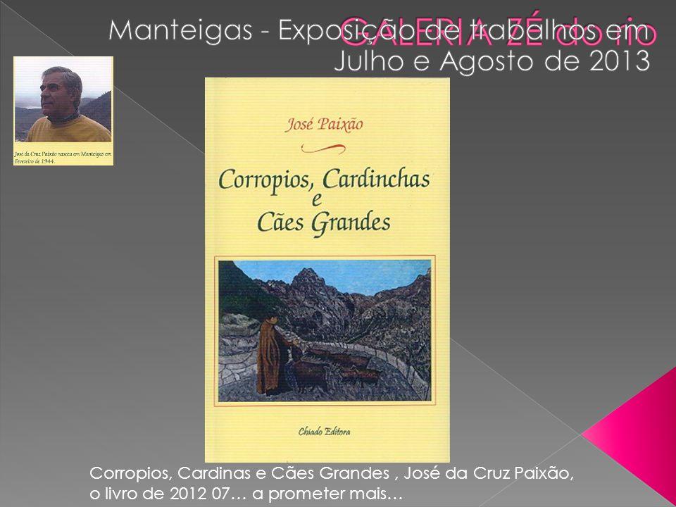 Corropios, Cardinas e Cães Grandes, José da Cruz Paixão, o livro de 2012 07… a prometer mais…