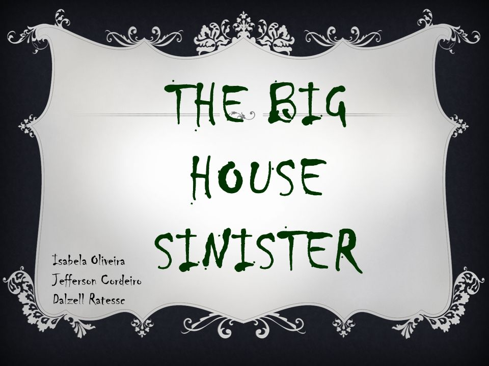THE BIG HOUSE SINISTER Isabela Oliveira Jefferson Cordeiro Dalzell Ratessc