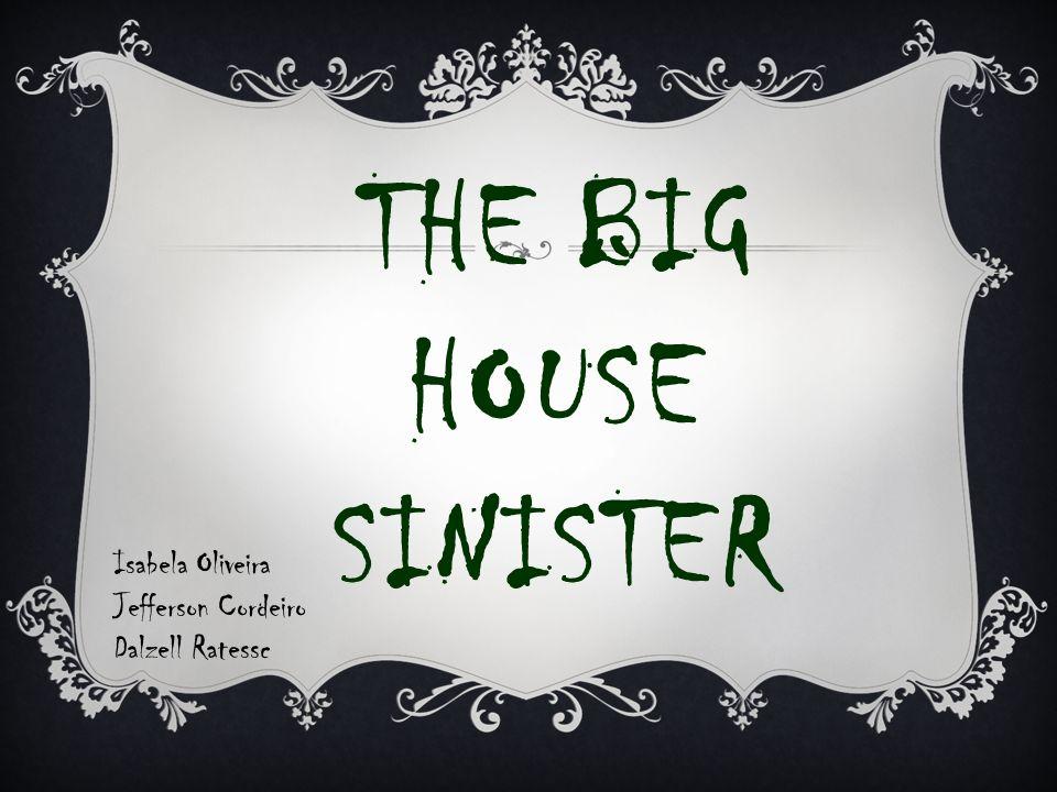 THE BIG HOUSE SINISTER Isabela Oliveira Jefferson Cordeiro Dalzell Ratessc