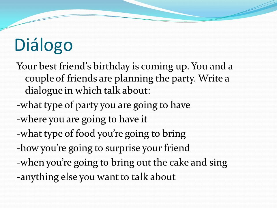 Diálogo Your best friends birthday is coming up.