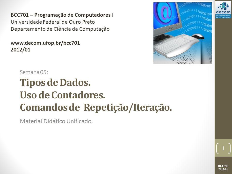 BCC701 2012/01 Fluxograma 22 Início Fim contador 1 contador 50 contador contador + 1 comando 2 comando 1 true false enquanto contador 50 fim enquanto Uso de contadores