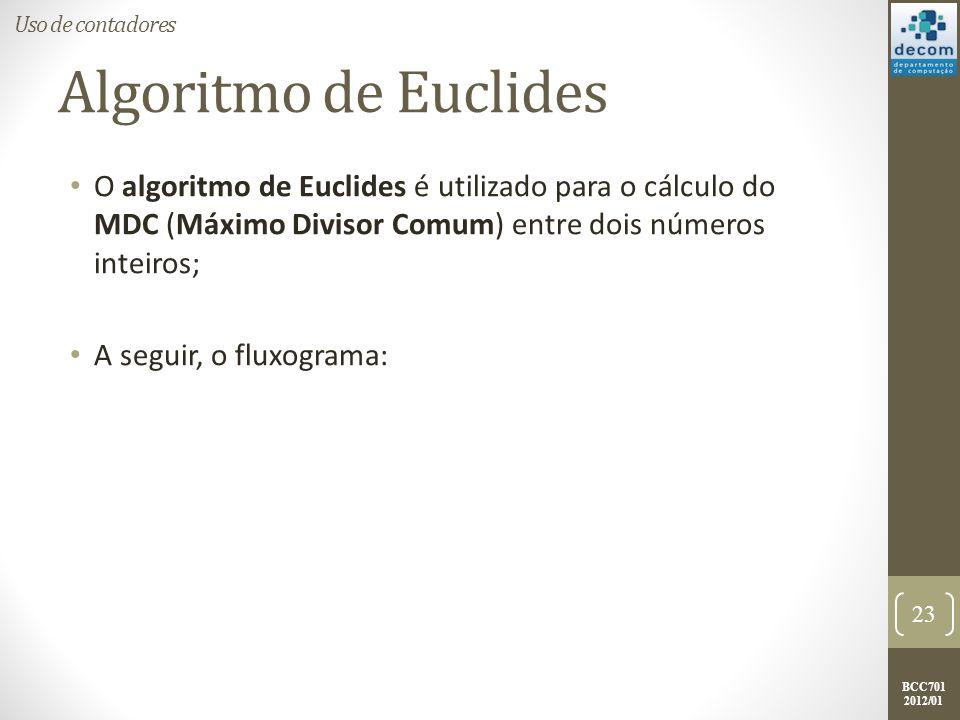 BCC701 2012/01 Algoritmo de Euclides O algoritmo de Euclides é utilizado para o cálculo do MDC (Máximo Divisor Comum) entre dois números inteiros; A seguir, o fluxograma: 23 Uso de contadores