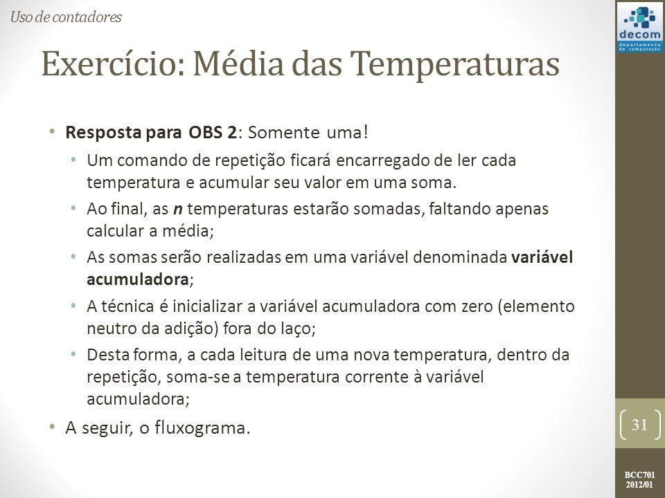 BCC701 2012/01 Exercício: Média das Temperaturas Resposta para OBS 2: Somente uma.